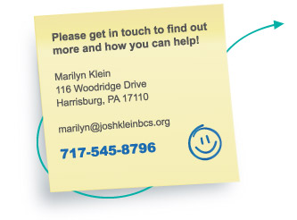Please get in touch to find out more and how you can help! Marilyn Klein, 116 Woodridge Drive, Harrisburg, PA 17110, 717-545-8796.